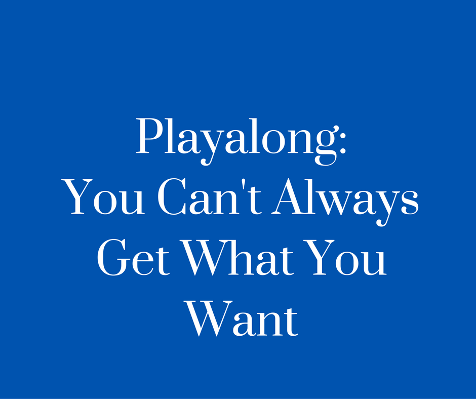 Playalong- You Can't Always Get What You Want