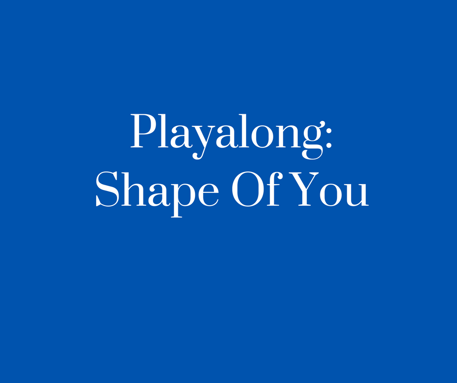 Playalong- Shape Of You (1)