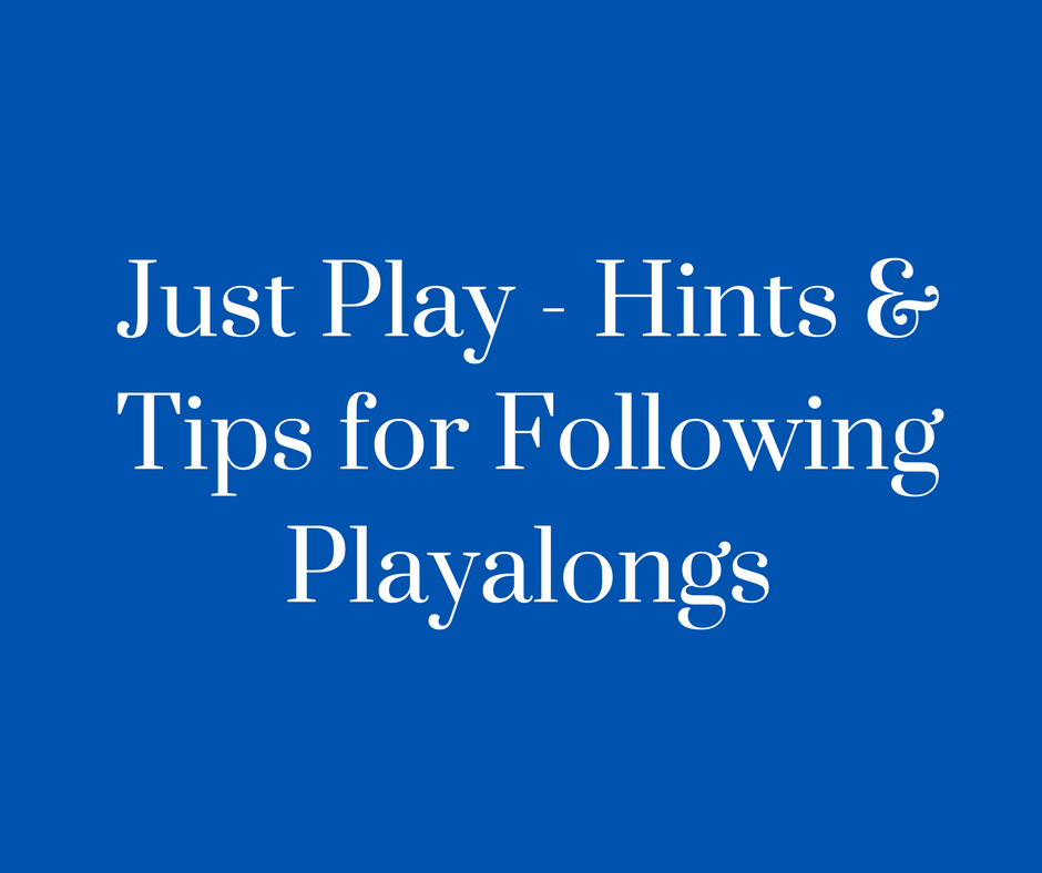 Just Play - Hints & Tips for Following Playalongs
