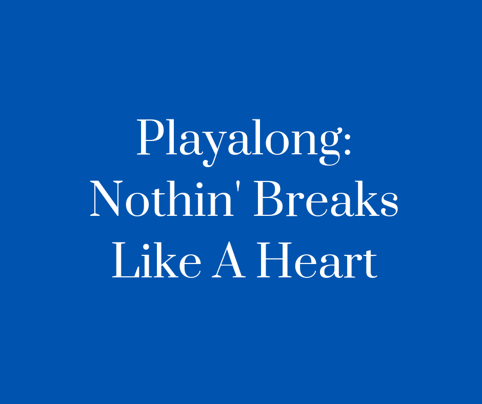 Playalong_Nothin' Breaks Like A Heart